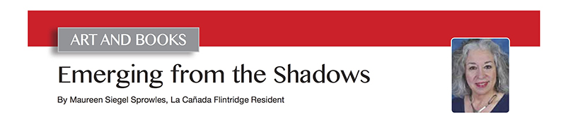 """Emerging from the Shadows"" Featured in La Canada Magazine"
